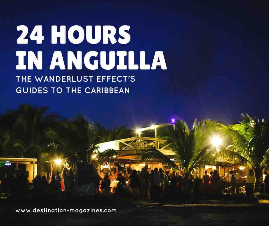 The Wanderlust Effect's Guide to 24 Hours in Anguilla